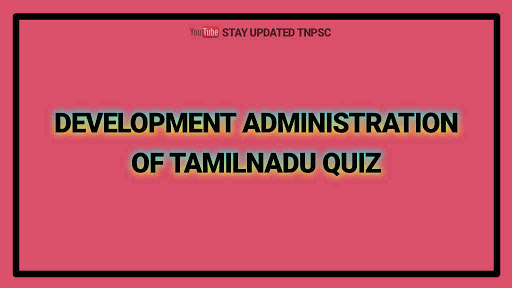 DEVELOPMENT ADMINISTRATION OF TAMILNADU QUIZ 3