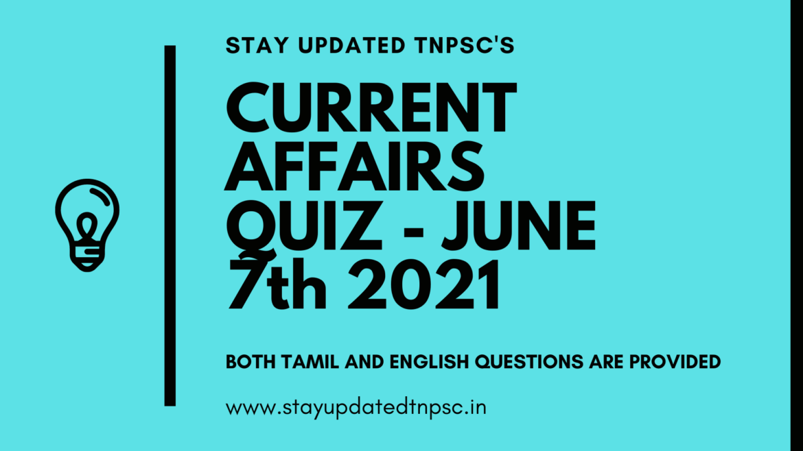 TNPSC DAILY CURRENT AFFAIRS : 07 JUNE 2021